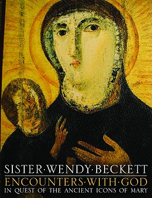 Encounters with God: In Quest of Ancient Icons of Mary - Beckett, Wendy, Sister