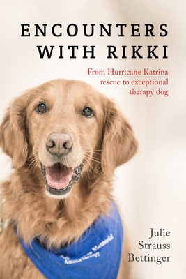 Encounters with Rikki: From Hurricane Katrina Rescue to Exceptional Therapy Dog - Bettinger, Julie Strauss
