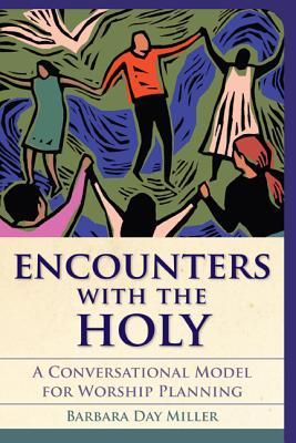 Encounters with the Holy: A Conversational Model for Worship Planning - Miller, Barbara Day