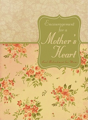 Encouragement for a Mother's Heart: Inspirational Refreshment Just for Moms - Barbour Publishing, Inc (Compiled by), and Compiled by Barbour Staff (Compiled by)