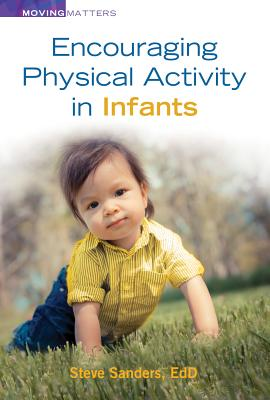 Encouraging Physical Activity in Infants - Sanders, Steve, Edd