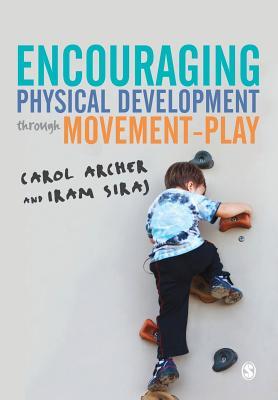 Encouraging Physical Development Through Movement-Play - Archer, Carol, and Siraj, Iram, Professor