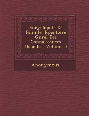 Encyclop Die de Famille: R Pertoire G N Ral Des Connaissances Usuelles, Volume 5 - Anonymous