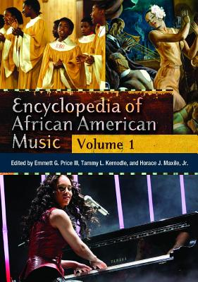 Encyclopedia of African American Music [3 Volumes] [3 Volumes] - Price, Emmett G (Editor), and Kernodle, Tammy (Editor), and Maxille, Horace (Editor)