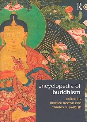 Encyclopedia of Buddhism - Keown, Damien (Editor), and Prebish, Charles S (Editor)