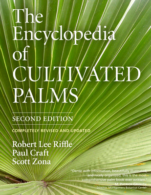 Encyclopedia of Cultivated Palms - Riffle, Robert Lee, and Craft, Paul, and Zona, Scott