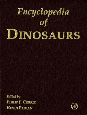 Encyclopedia of Dinosaurs - Currie, Philip J (Editor), and Padian, Kevin, PhD (Editor)