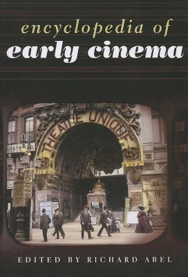 Encyclopedia of Early Cinema - Abel, Richard (Editor)