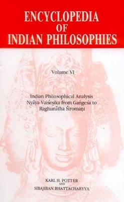 Encyclopedia of Indian philosophies.  Vol. 6,  Indian philosophical analysis : nyaya-vaiesika from Gangea to Raghunatha iromani /edited by Karl H. Potter and Sibajiban Bhattacharyya - Potter, Karl H., and Bhattacharyya, Sibajiban