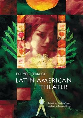 Encyclopedia of Latin American Theater - Cortes, Eladio (Editor), and Barrea-Marlys, Mirta (Editor)