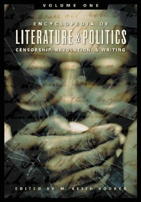 Encyclopedia of Literature and Politics [3 Volumes]: Censorship, Revolution, and Writing, A-Z, [Three Volumes] - Booker, M Keith (Editor)
