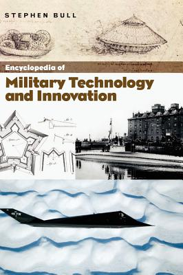 Encyclopedia of Military Technology and Innovation - Bull, Stephen