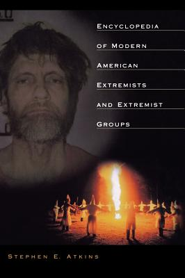 Encyclopedia of Modern American Extremists and Extremist Groups - Atkins, Stephen E, PH.D.