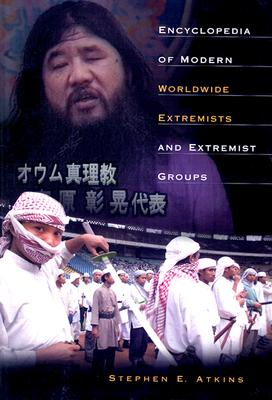 Encyclopedia of Modern Worldwide Extremists and Extremist Groups - Atkins, Stephen E, PH.D.