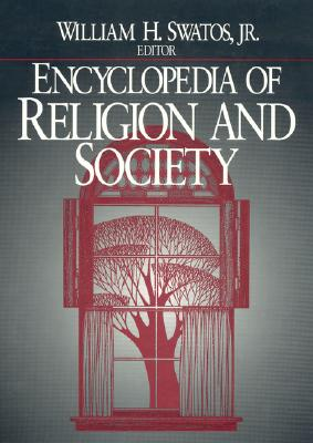 Encyclopedia of Religion and Society - Swatos, William H, Dr. (Editor)