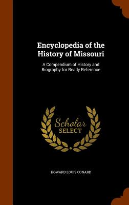 Encyclopedia of the History of Missouri: A Compendium of History and Biography for Ready Reference - Conard, Howard Louis