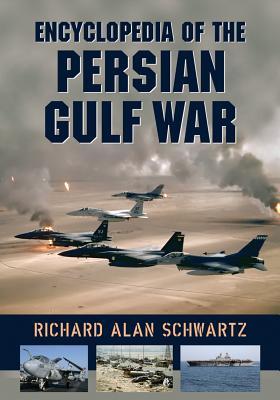 Encyclopedia of the Persian Gulf War - Schwartz, Richard Alan