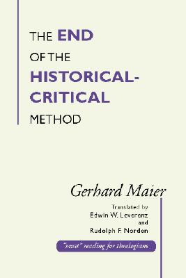 End of the Historical-Critical Method - Maier, Gerhard, and Leverenz, Edwin W (Translated by), and Norden, Rudolph F (Translated by)