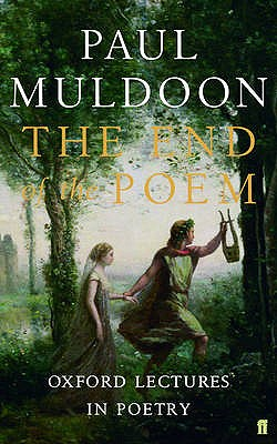 End of the Poem: Oxford Lectures - Muldoon, Paul