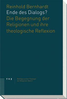 Ende Des Dialogs?: Die Begegnung Der Religionen Und Ihre Theologische Reflexion - Bernhardt, Reinhold