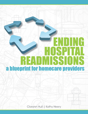 Ending Hospital Readmissions: A Blueprint for Homecare Providers - Hcpro, Inc