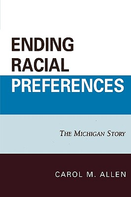 Ending Racial Preferences: The Michigan Story - Allen, Carol M (Editor)