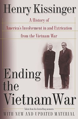 Ending the Vietnam War: A History of America's Involvement in and Extrication from the Vietnam War - Kissinger, Henry A