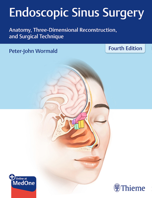Endoscopic Sinus Surgery: Anatomy, Three-Dimensional Reconstruction, and Surgical Technique - Wormald, Peter J