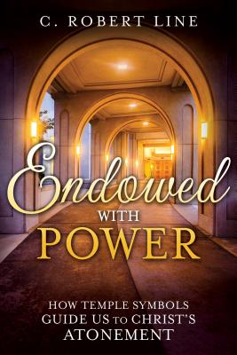 Endowed with Power: Temple Symbolism and the Atonement of Christ - Line, C