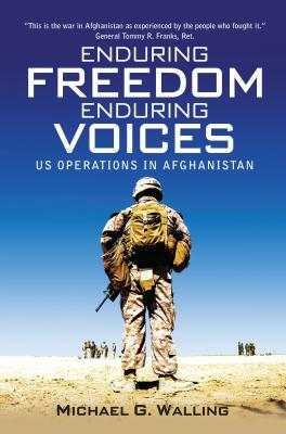 Enduring Freedom, Enduring Voices: US Operations in Afghanistan - Walling, Michael G.