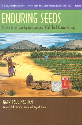 Enduring Seeds: Native American Agriculture and Wild Plant Conservation - Nabhan, Gary Paul, PH.D.