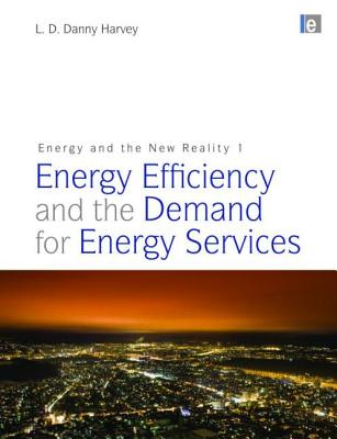 Energy and the New Reality 1: Energy Efficiency and the Demand for Energy Services - Harvey, L D Danny
