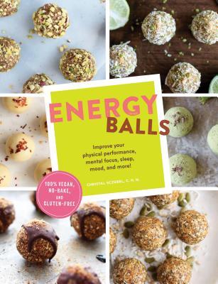 Energy Balls: Improve Your Physical Performance, Mental Focus, Sleep, Mood, and More! (Protein Bars, Easy Energy Bars, Bars for Vegans) - Sczebel, Christal