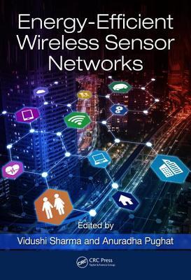 Energy-Efficient Wireless Sensor Networks - Sharma, Vidushi (Editor), and Pughat, Anuradha (Editor)