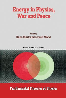 Energy in Physics, War and Peace: A Festschrift Celebrating Edward Teller S 80th Birthday - Mark, Hans (Editor)