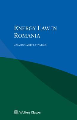 Energy Law in Romania - Stanescu, Catalin Gabriel