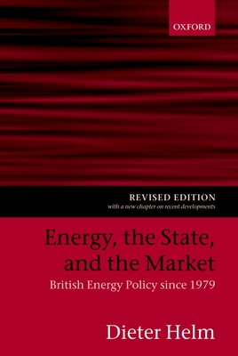 Energy, the State, and the Market: British Energy Policy Since 1979 - Helm, Dieter