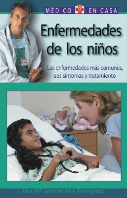 Enfermedades de Los Ninos: Las Enfermedades Mas Comunes, Sus Sintomas y Tratamiento - Albi Rodriguez, Maria Salome, and Albi Rodriguez, Salome, and Salome Albi Rodriguez, Maria