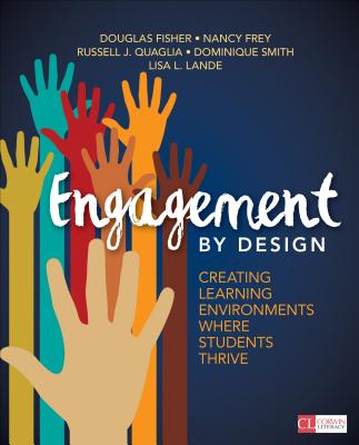 Engagement by Design: Creating Learning Environments Where Students Thrive - Fisher, Douglas B, and Frey, Nancy, Dr., and Quaglia, Russell J, Dr.