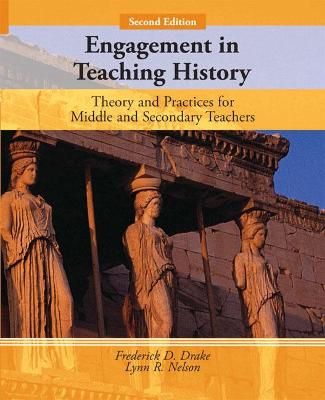 Engagement in Teaching History: Theory and Practice for Middle and Secondary Teachers - Drake, Frederick D