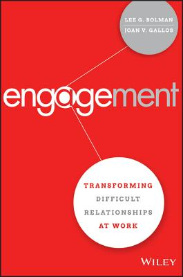Engagement: Transforming Difficult Relationships at Work - Bolman, Lee G, and Gallos, Joan V