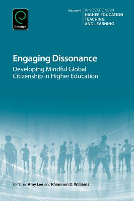 Engaging Dissonance: Developing Mindful Global Citizenship in Higher Education - Lee, Amy (Editor), and Williams, Rhiannon D. (Editor)