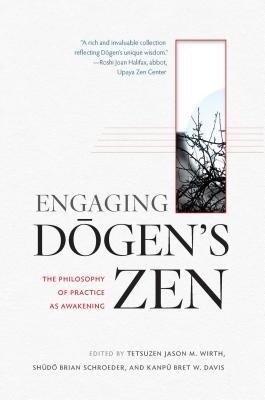 Engaging Dogen's Zen: The Philosophy of Practice as Awakening - Wirth, Tetsuzen Jason M (Editor), and Schroeder, Shudo Brian (Editor), and Davis, Kanpu Bret W (Editor)