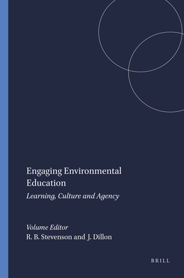 Engaging Environmental Education: Learning, Culture and Agency - Stevenson, Robert B, and Dillon, Justin