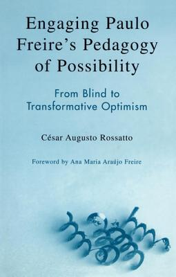 Engaging Paulo Freire's Pedagogy of Possibility: From Blind to Transformative Optimism - Rossatto, Cesar Augusto