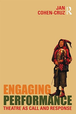 Engaging Performance: Theatre as Call and Response - Cohen-Cruz, Jan