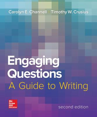 Engaging Questions: A Guide to Writing 2e - Channell, Carolyn E., and Crusius, Timothy W.