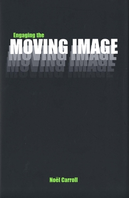 Engaging the Moving Image - Carroll, Noel