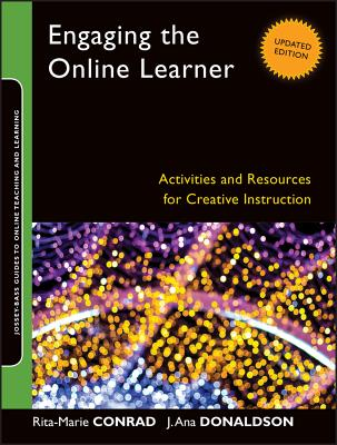 Engaging the Online Learner: Activities and Resources for Creative Instruction - Conrad, Rita-Marie, and Donaldson, J. Ana