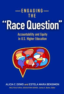 "Engaging the ""Race Question"": Accountability and Equity in U.S. Higher Education: Engaging the ""Race Question"" - Dowd, Alicia C, and Bensimon, Estela Mara, Professor"